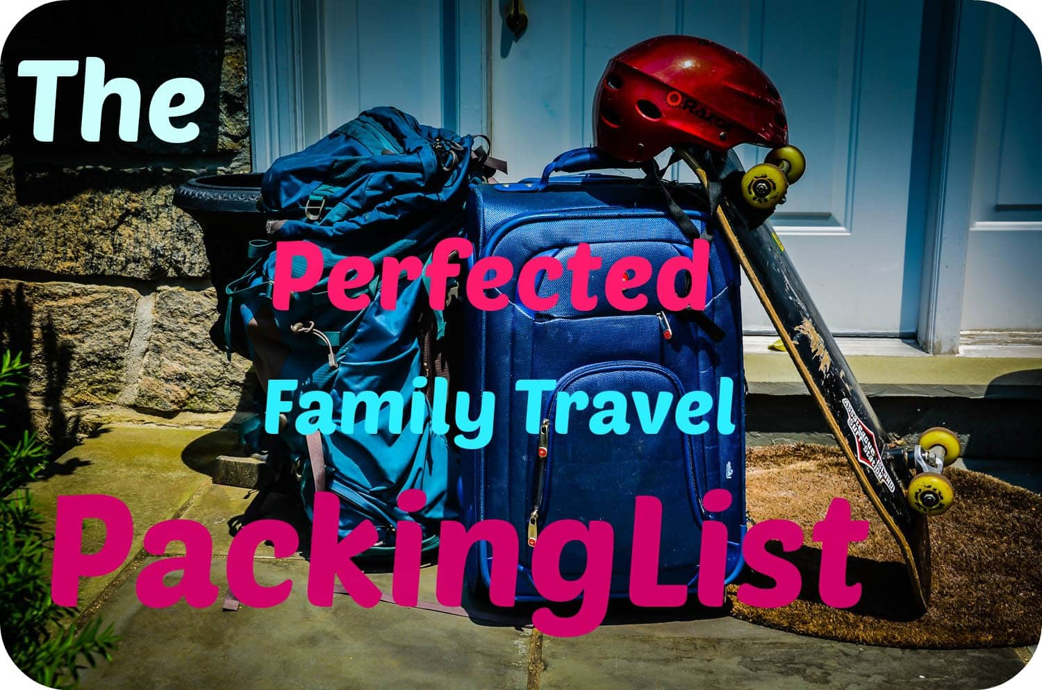 The Perfected Family Travel Packing List